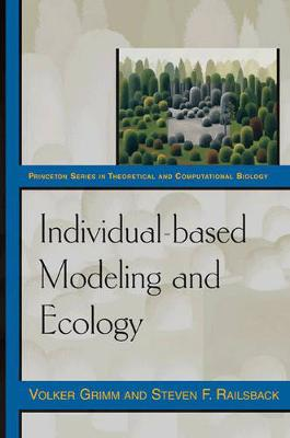 Individual-based Modeling and Ecology by Volker Grimm, Steven F. Railsback
