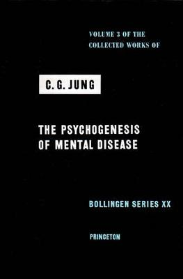 Collected Works of C.G. Jung, Volume 3: Psychogenesis of Mental Disease by C. G. Jung
