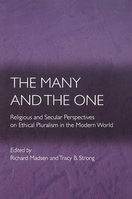 The Many and the One Religious and Secular Perspectives on Ethical Pluralism in the Modern World by Richard Madsen