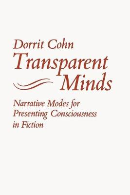 Transparent Minds Narrative Modes for Presenting Consciousness in Fiction by Dorrit Claire Cohn