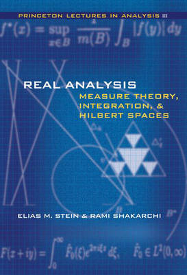 Real Analysis Measure Theory, Integration, and Hilbert Spaces by Elias M. Stein, Rami Shakarchi