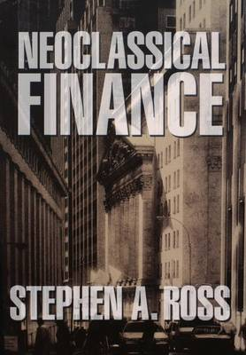 Neoclassical Finance by Stephen A. Ross