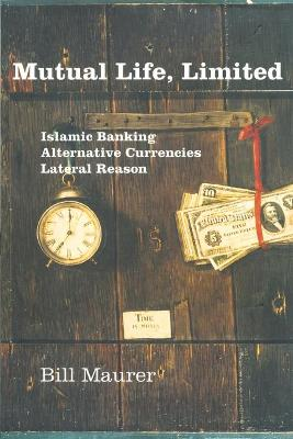 Mutual Life, Limited Islamic Banking, Alternative Currencies, Lateral Reason by Bill Maurer