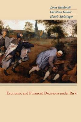 Economic and Financial Decisions under Risk by Louis Eeckhoudt, Christian Gollier, Harris Schlesinger