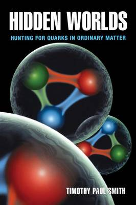 Hidden Worlds Hunting for Quarks in Ordinary Matter by Timothy Paul Smith