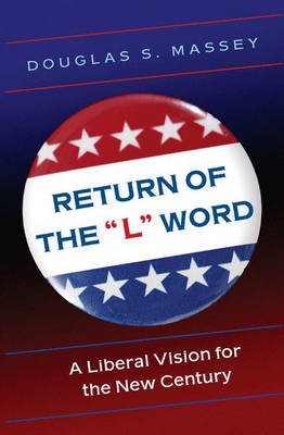 Return of the L Word A Liberal Vision for the New Century by Douglas S. Massey