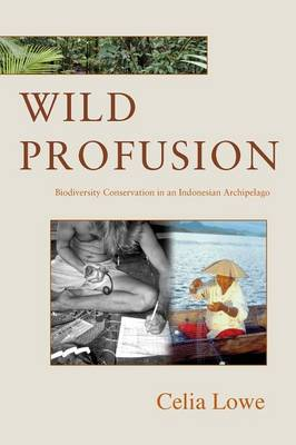 Wild Profusion Biodiversity Conservation in an Indonesian Archipelago by Celia Lowe