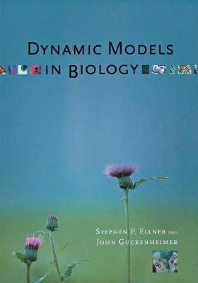 Dynamic Models in Biology by Stephen P. Ellner, John Guckenheimer