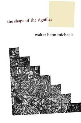 The Shape of the Signifier 1967 to the End of History by Walter Benn Michaels