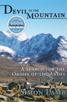 Devil in the Mountain A Search for the Origin of the Andes by Simon Lamb