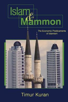 Islam and Mammon The Economic Predicaments of Islamism by Timur Kuran