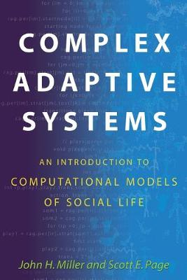 Complex Adaptive Systems: An Introduction to Computational Models of Social Life by John H. Miller, Scott E. Page