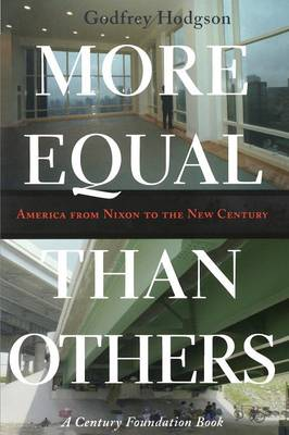 More Equal Than Others America from Nixon to the New Century by Godfrey Hodgson