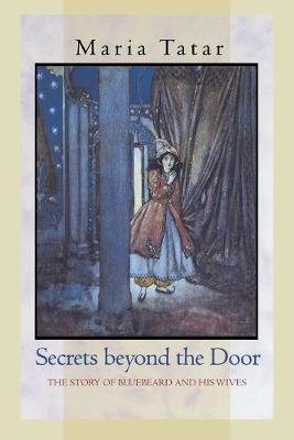 Secrets beyond the Door The Story of Bluebeard and His Wives by Maria Tatar