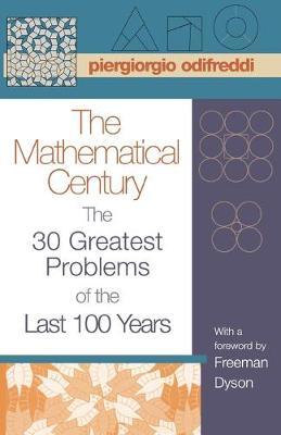 The Mathematical Century The 30 Greatest Problems of the Last 100 Years by Piergiorgio Odifreddi, Freeman Dyson