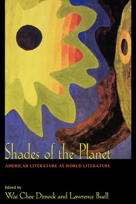 Shades of the Planet American Literature as World Literature by Wai-chee Dimock