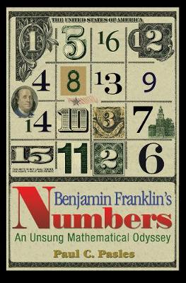 Benjamin Franklin's Numbers An Unsung Mathematical Odyssey by Paul C. Pasles