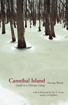Cannibal Island Death in a Siberian Gulag by Nicolas Werth, Jan T. Gross
