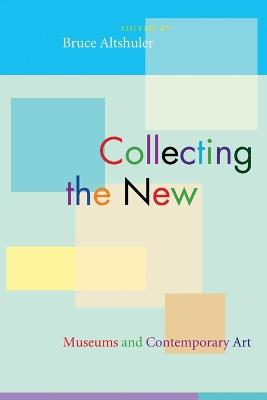 Collecting the New Museums and Contemporary Art by Bruce Altshuler
