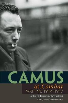 Camus at Combat Writing 1944-1947 by Albert Camus, David Carroll