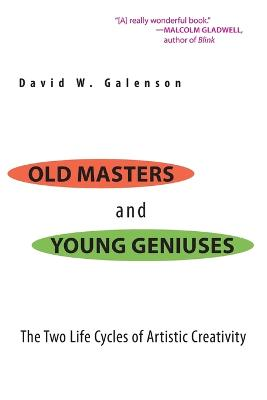 Old Masters and Young Geniuses The Two Life Cycles of Artistic Creativity by David W. Galenson