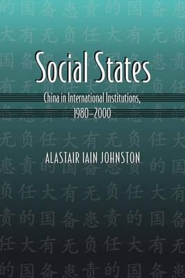 Social States China in International Institutions, 1980-2000 by Alastair Iain Johnston