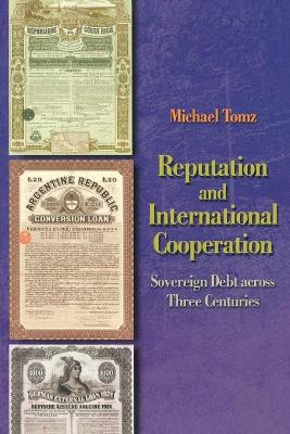 Reputation and International Cooperation Sovereign Debt across Three Centuries by Michael Tomz