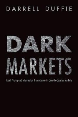 Dark Markets Asset Pricing and Information Transmission in Over-the-Counter Markets by Darrell Duffie