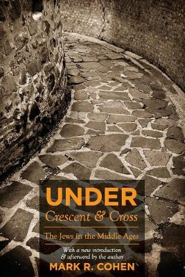 Under Crescent and Cross The Jews in the Middle Ages by Mark R. Cohen