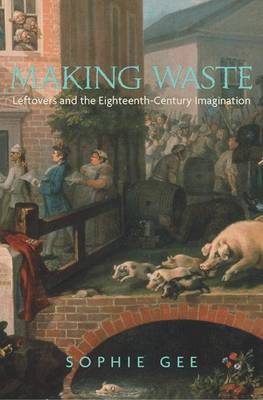 Making Waste Leftovers and the Eighteenth-Century Imagination by Sophie Gee