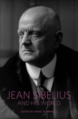 Jean Sibelius and His World by Daniel M. Grimley