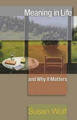 Meaning in Life and Why It Matters by Susan Wolf, Stephen Macedo, John Koethe, Robert M. Adams