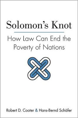 Solomon's Knot How Law Can End the Poverty of Nations by Robert D. Cooter, Hans-Bernd Schafer
