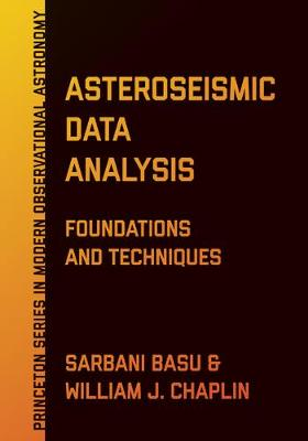 Asteroseismic Data Analysis Foundations and Techniques by Sarbani Basu, William J. Chaplin