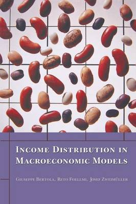 Income Distribution in Macroeconomic Models by Giuseppe Bertola, Reto Foellmi, Josef Zweimuller