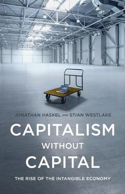 Capitalism without Capital The Rise of the Intangible Economy by Jonathan Haskel, Stian Westlake