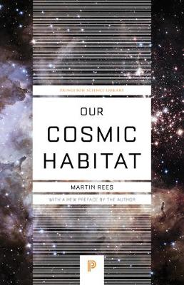 Our Cosmic Habitat by Martin Rees, Martin Rees