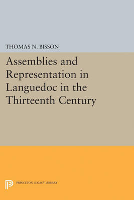 Assemblies and Representation in Languedoc in the Thirteenth Century by Thomas N. Bisson