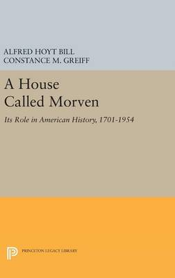 A House Called Morven Its Role in American History, 1701-1954 by Alfred Hoyt Bill