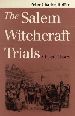 The Salem Witchcraft Trials A Legal History by Peter Charles Hoffer (Research Professor of History, University of Georgia, USA)