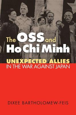 The OSS and Ho Chi Minh Unexpected Allies in the War Against Japan by