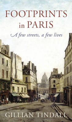 Footprints in Paris: A Few Streets, a Few Lives by Gillian Tindall