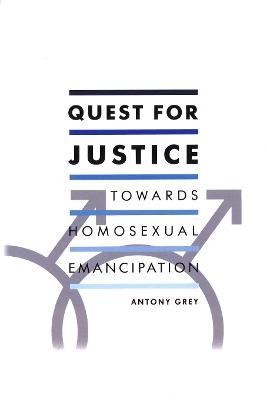 Quest for Justice: Towards Homosexual Emancipation by Antony Grey