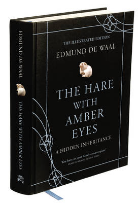The Hare With Amber Eyes : Illustrated Edition by Edmund de Waal