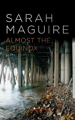 Almost the Equinox Selected Poems by Sarah Maguire