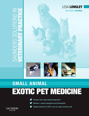 Saunders Solutions in Veterinary Practice: Small Animal Exotic Pet Medicine by Lesa Longley