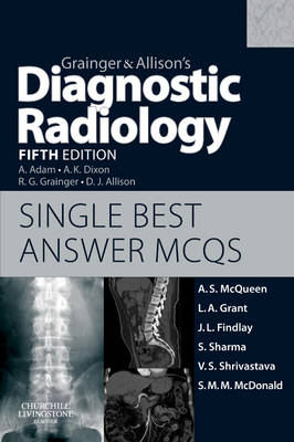 Grainger & Allison's Diagnostic Radiology 5th Edition Single Best Answer MCQs by Andrew S. McQueen, Lee A. Grant, Jennifer F. Findlay, Sheetal Sharma