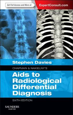 Chapman & Nakielny's Aids to Radiological Differential Diagnosis Expert Consult - Online and Print by Stephen G. Davies