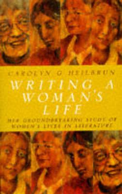 Writing a Woman's Life by Carolyn G. Heilbrun