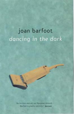 Dancing in the Dark by Joan Barfoot
